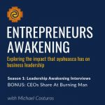 S1E2: 3 Business Leaders Share the Impact Ayahuasca Has Had On Their Companies